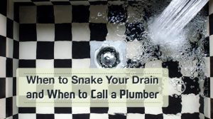 When to Snake Your Drain and When to Call a Plumber