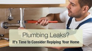 Plumbing Leaks It's Time to Consider Repiping Your Home
