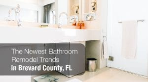 The Newest Bathroom Remodel Trends in Brevard County FL