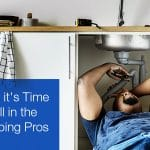 Signs it's Time to Call in the Plumbing Pros