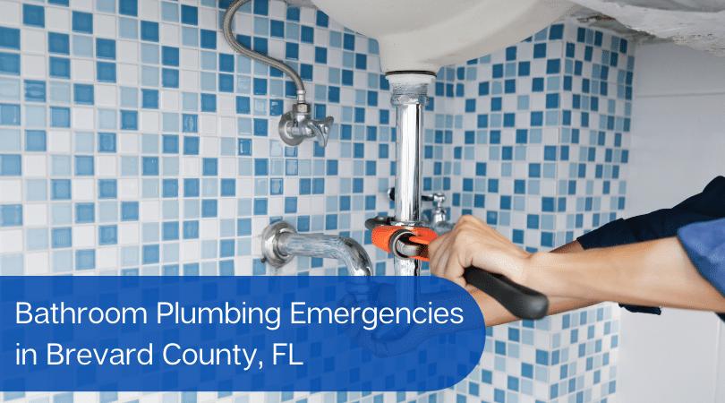 Bathroom Plumbing Emergencies in Brevard County, FL